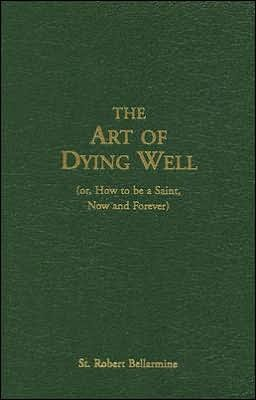 The Art of Dying Well: (Or, How to Be a Saint, Now...