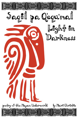Saqil Pa Q'equ'mal: Light in Darkness: Poetry of t...