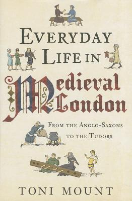 Everyday Life in Medieval London: From the Anglo-S...
