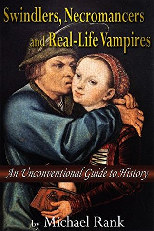 Swindlers, Necromancers, and Real-Life Vampires: A...