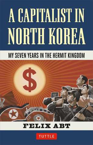 A Capitalist in North Korea: My Seven Years in the...