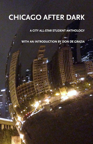 Chicago After Dark: A City All-Star Student Anthol...