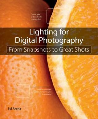 Lighting for Digital Photography: From Snapshots t...