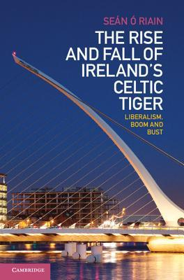 The Rise and Fall of Ireland's Celtic Tiger: Liber...