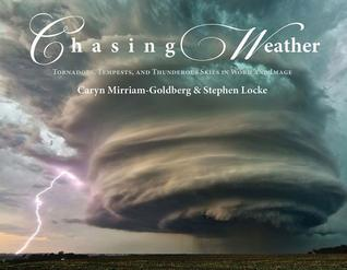 Chasing Weather: Tornadoes, Tempests, and Thundero...
