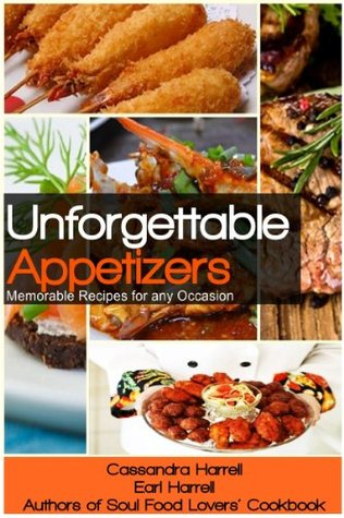 Unforgettable Appetizers: Memorable Recipes for An...