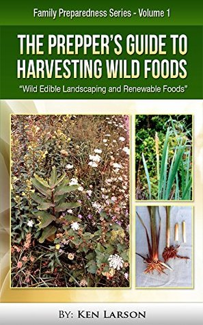 The Prepper's Guide to Harvesting Wild Foods: Wild...