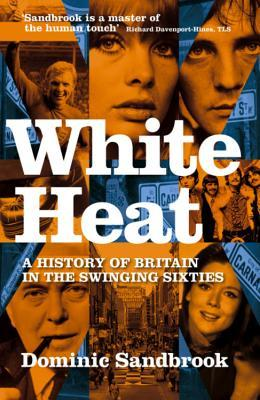White Heat: A History of Britain in the Swinging S...