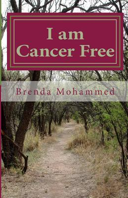 I Am Cancer Free: The Author's True Story about He...
