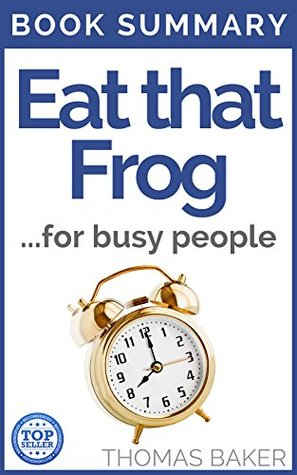 Eat That Frog: Book Summary - Brian Tracy - 21 Gre...
