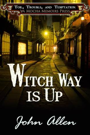 Witch Way Is Up (Toil, Trouble and Temptation, #3)...
