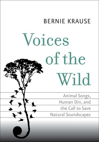 Voices of the Wild: Animal Songs, Human Din, and t...