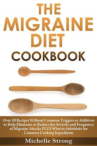 The Migraine Diet Cookbook: Over 50 Recipes Withou...