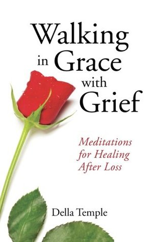 Walking in Grace with Grief: Meditations for Heali...