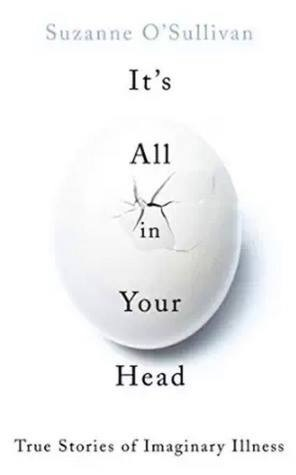 It's All in Your Head: True Stories of Imaginary I...