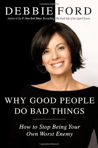 Why Good People Do Bad Things: How to Stop Being Y...