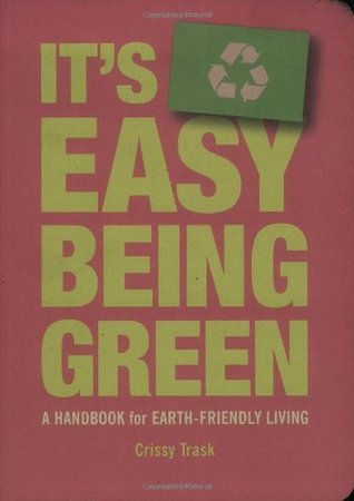 It's Easy Being Green: A Handbook for Earth-Friend...