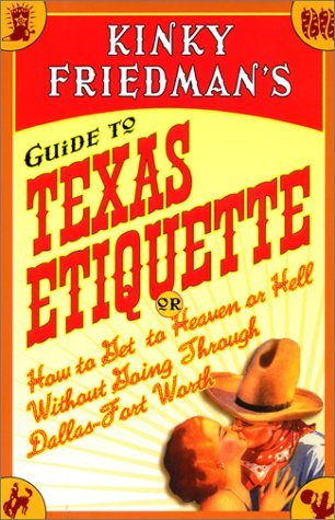 Kinky Friedman's Guide to Texas Etiquette: Or How ...
