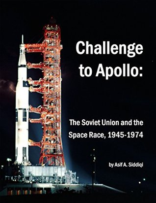 Challenge to Apollo:: The Soviet Union and the Spa...