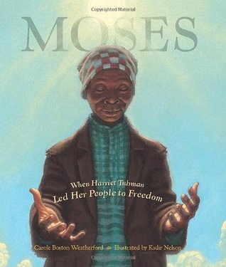 Moses: When Harriet Tubman Led Her People to Freed...