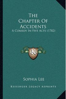 The Chapter of Accidents: A Comedy in Five Acts