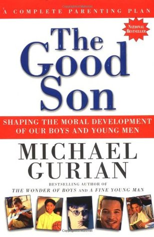 The Good Son: Shaping the Moral Development of Our...