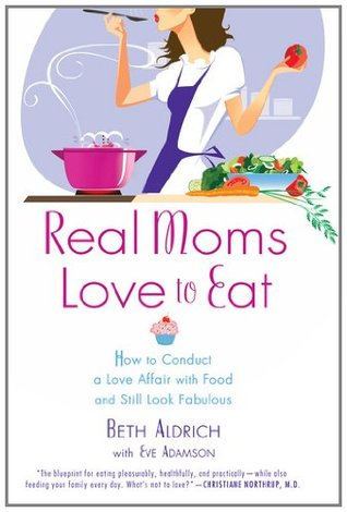 Real Moms Love to Eat: How to Conduct a Love Affai...