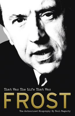 Frost: That Was The Life That Was: The Authorised ...
