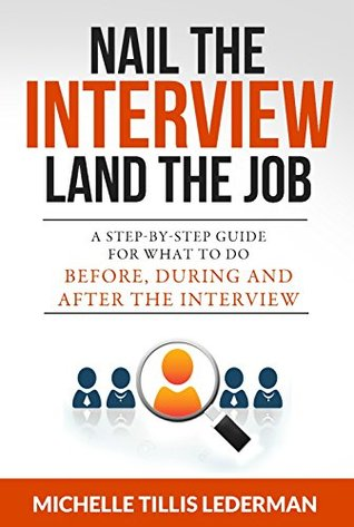 Nail the Interview, Land the Job: A Step-by-Step G...