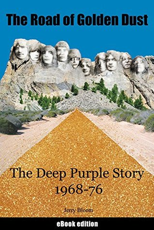 The Road of Golden Dust: The Deep Purple Story 196...