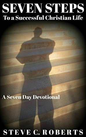 Seven Steps to a Successful Christian Life: A Week...