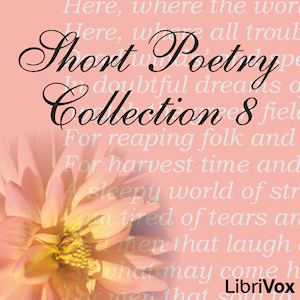Short Poetry Collection 008 (Librivox Short Poetry...