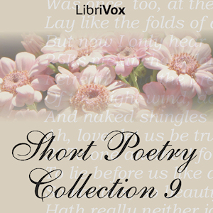 Short Poetry Collection 009 (Librivox Short Poetry...