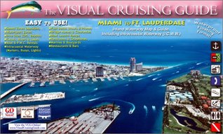 The Visual Cruising Guide: Miami to Fort Lauderdal...