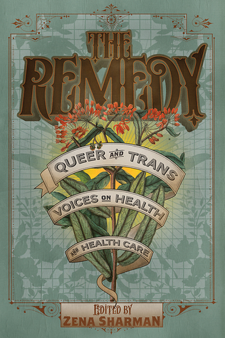 The Remedy: Queer and Trans Voices on Health and H...