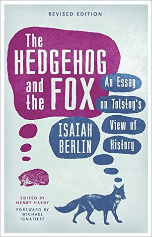 The Hedgehog and the Fox: An Essay on Tolstoy's Vi...