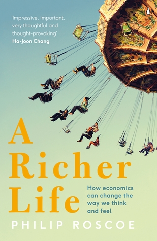 A Richer Life: How Economics Can Change the Way We...