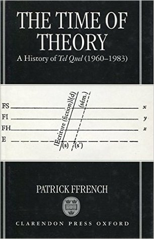 The Time of Theory: A History of Tel Quel (1960-19...