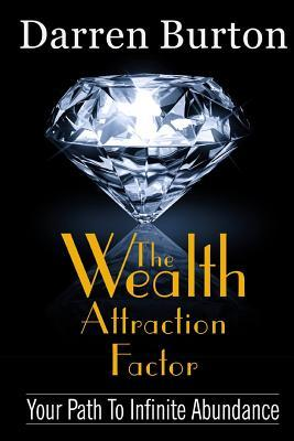 The Wealth Attraction Factor: Your Path to Infinit...