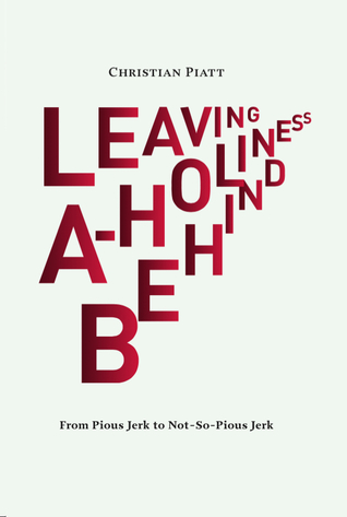 Leaving A-Holiness Behind: From Pious Jerk to Not-...