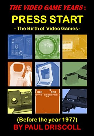 THE VIDEO GAME YEARS : PRESS START - The Birth of ...