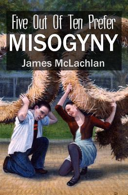 Five Out of Ten Prefer Misogyny: Or, in a Universi...