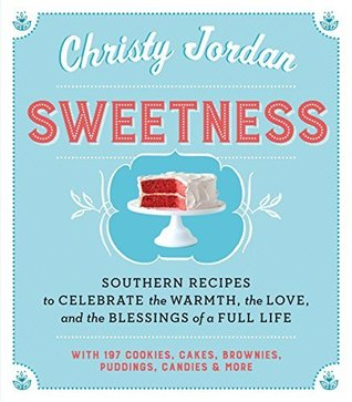 Sweetness: Southern Recipes to Celebrate the Warmt...