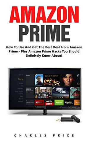 Amazon Prime: How To Use and Get The Best Deal Fro...