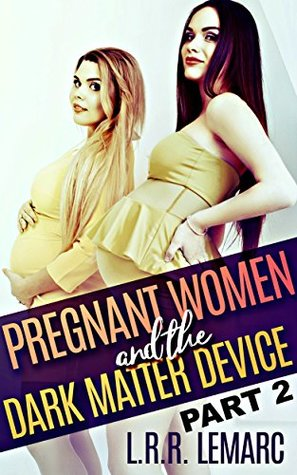 Pregnant Ladies and the Dark Matter Device 2