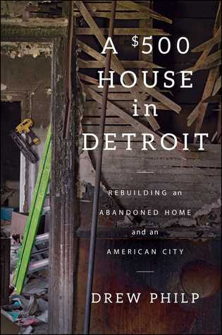 A $500 House in Detroit: Rebuilding an Abandoned H...