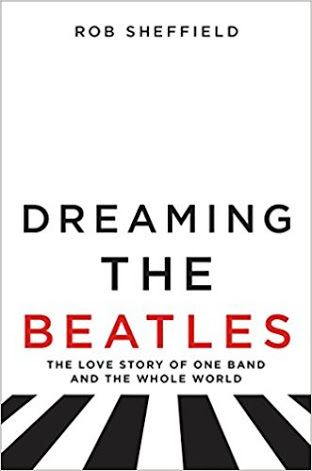 Dreaming the Beatles: The Love Story of One Band a...