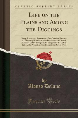 Life on the Plains and Among the Diggings: Being S...