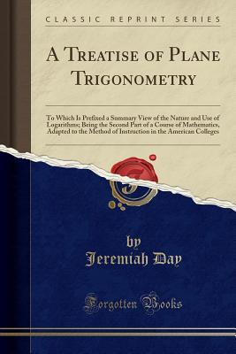 A Treatise of Plane Trigonometry: To Which Is Pref...