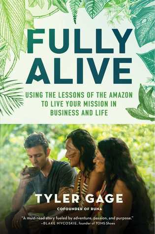 Fully Alive: Using the Lessons of the Amazon to Li...